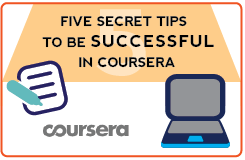 5 Secret Tips to be Successful in Coursera